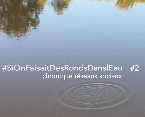 #SiOnFaisaitDesRondsDanslEau #2 la chronique de Pascale Bégat sur les réseaux sociaux