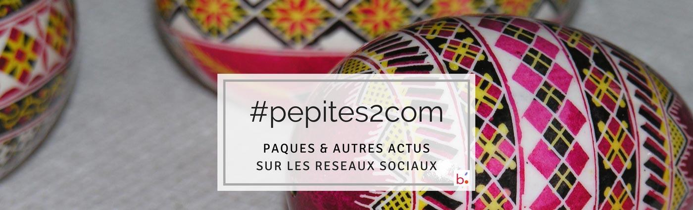 Actualités sur les réseaux sociaux : les #Pépites2com de Pascale Bégat. On y parle de Pâques, mais pas que...