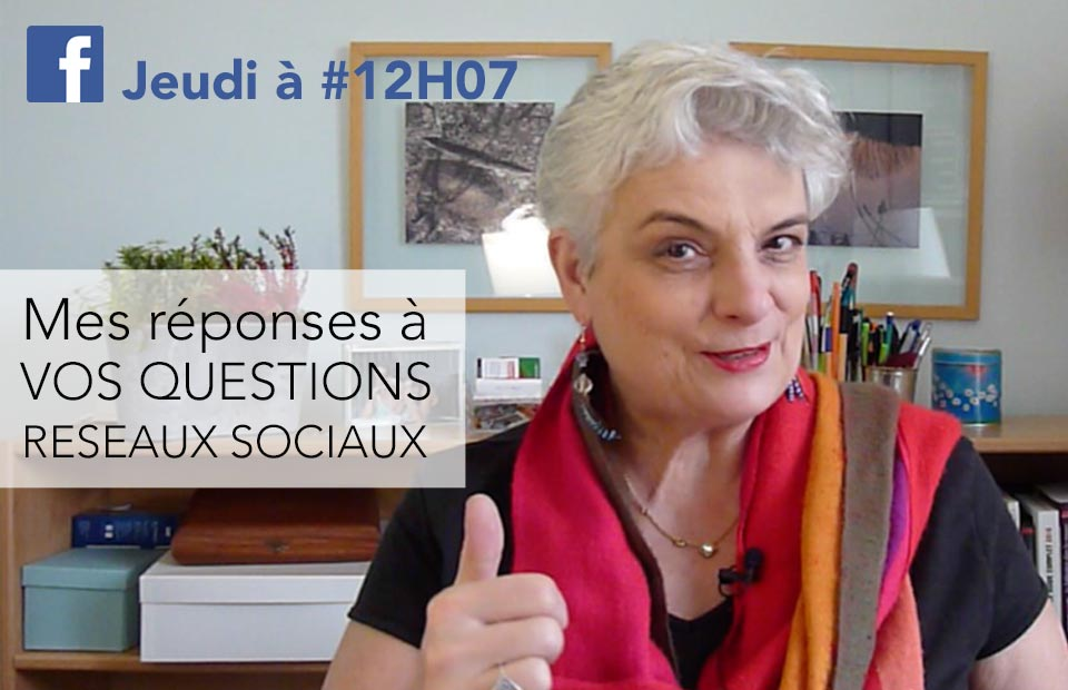 Le jeudi à 12H07, je réponds en Live Facebook, à vos questions sur les réseaux sociaux d'entreprises !